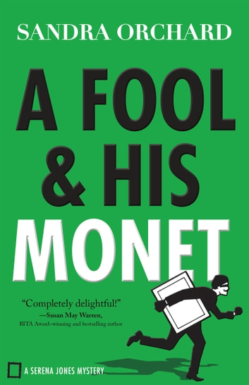 A Fool and His Monet (Serena Jones Mysteries Book #1) ebook by Sandra Orchard