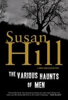 The Various Haunts of Men: A Simon Serrailler Mystery ebook by Susan Hill