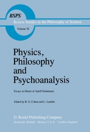 Physics, Philosophy and Psychoanalysis - Essays in Honor of Adolf Grünbaum ebook by Robert S. Cohen,R. Laudan