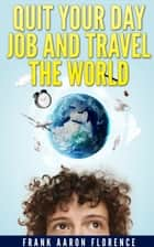 Sell Products on Amazon with Fulfillment by Amazon: Quit Your Day Job and Travel the World ebook by Frank Aaron Florence