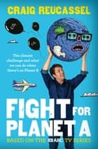 Fight For Planet A ebook by Craig Reucassel