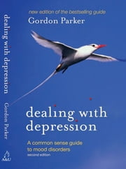 Dealing with Depression - A commonsense guide to mood disorders ebook by Gordon Parker