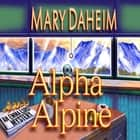 Alpha Alpine - An Emma Lord Mystery audiobook by Mary Daheim