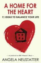 A Home for the Heart - 11 Ideas to Balance Your Life ebook by