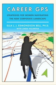 Career GPS - Strategies for Women Navigating the New Corporate Landscape ebook by Linda Villarosa,Ella L. J. Edmondson Bell, PhD