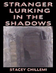 Stranger Lurking in the Shadows - (A book, which leaves you on the edge of your seats with its unique blend of adventure, mystery, action, and suspense all, packed into one book.) ebook by Stacey Chillemi,Delores Chillemi