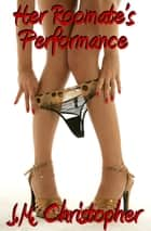 Her Roomate's Performance ebook by J.M. Christopher