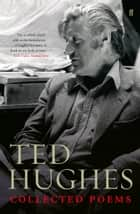Collected Poems of Ted Hughes ebook by Ted Hughes, Paul Keegan
