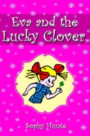 Eva and the Lucky Clover ebook by Sophy Hunte