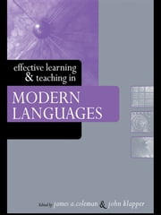 Effective Learning and Teaching in Modern Languages ebook by James A. Coleman,John Klapper
