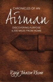 Chronicles of an Airman: Discovering Purpose 6,500 Miles from Home ebook by Ryaja Johnson Rhone