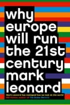 Why Europe Will Run the 21st Century ebook by Mark Leonard