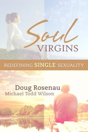 Soul Virgins: Redefining Single Sexuality ebook by Douglas Rosenau