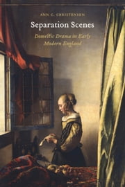 Separation Scenes - Domestic Drama in Early Modern England ebook by Ann C. Christensen