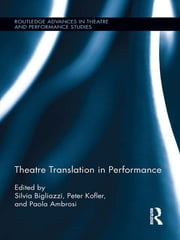 Theatre Translation in Performance ebook by Silvia Bigliazzi,Paola Ambrosi,Peter Kofler