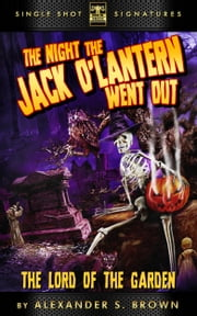 The Night the Jack O'Lantern Went Out: Lord of the Garden ebook by Alexander S. Brown