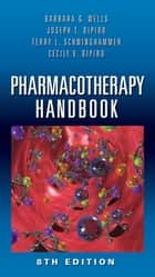 Pharmacotherapy Handbook, Eighth Edition ebook by Barbara G. Wells, Joseph T. DiPiro, Terry L. Schwinghammer,...