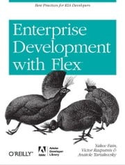 Enterprise Development with Flex - Best Practices for RIA Developers ebook by Yakov Fain,Victor Rasputnis,Anatole Tartakovsky