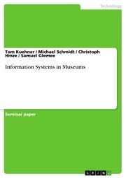 Information Systems in Museums ebook by Tom Kuehner,Michael Schmidt,Christoph Hinze,Samuel Glemee