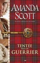 Tentée par un guerrier - 3 ebook by Amanda Scott