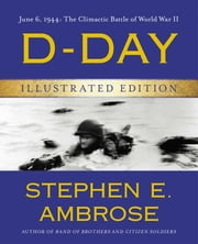 D-Day Illustrated Edition - June 6, 1944: The Climactic Battle of World War II ebook by Stephen E. Ambrose