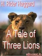 A Tale of Three Lions ebook by H. Rider