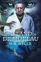 The Island of Dr. Moreau ebook by H.G. WELLS