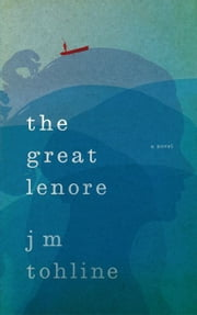 The Great Lenore: A Novel ebook by J M Tohline