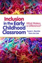 Inclusion in the Early Childhood Classroom - What Makes a Difference? ebook by Susan L. Recchia, Yoon-Joo Lee