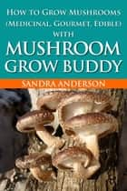 How to Grow Mushrooms (Edible and Medicinal) ebook by Sandra Anderson
