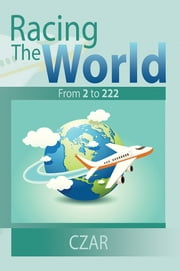 Racing The World - From 2 to 222 ebook by Czar