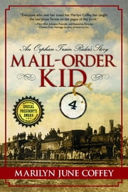 Mail-Order Kid: An Orphan Train Rider's Story ebook by Marilyn Coffey