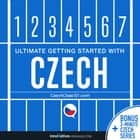 Learn Czech: Ultimate Getting Started with Czech オーディオブック by Innovative Language Learning, LLC, CzechClass101.com