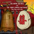 The Drum and Bell with the Three Chinese Brothers - Ping, Pong, and Pa Dul ebook by Jonnie Che