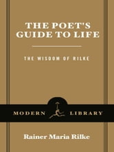 The Poet's Guide to Life - The Wisdom of Rilke ebook by Rainer Maria Rilke