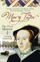 Mary Tudor - The First Queen ebook by