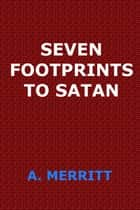 Seven Footprints to Satan ebook by Abraham Grace Merritt