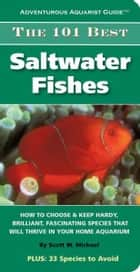 The 101 Best Saltwater Fishes ebook by Scott W. Michael