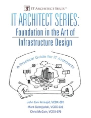 IT Architect Series: Foundation In the Art of Infrastructure Design: A Practical Guide for IT Architects ebook by John Yani Arrasjid, VCDX-001, Chris McCain,...