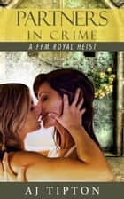 Partners in Crime: A FFM Royal Heist - Madame's Girls on the Grift, #2 ebook by AJ Tipton, Daniela Bordeaux