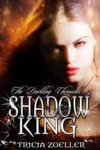 Shadow King, The Darkling Chronicles #5 ebook by Tricia Zoeller