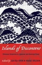 Islands of Discontent - Okinawan Responses to Japanese and American Power ebook by Laura Hein, Mark Selden