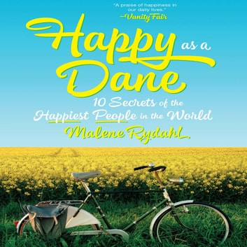 Happy as a Dane - 10 Secrets of the Happiest People in the World audiobook by Malene Rydahl