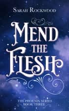 Mend The Flesh ebook by Sarah Rockwood