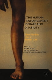 The Human Enhancement Debate and Disability - New Bodies for a Better Life ebook by M. Eilers,K. Grüber,C. Rehmann-Sutter