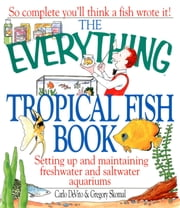 The Everything Tropical Fish Book ebook by Kobo.Web.Store.Products.Fields.ContributorFieldViewModel