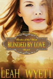 Mail Order Bride: Blinded By Love (Brides Of The West: Book 1) ebook by Leah Wyett