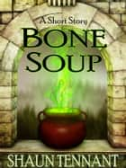 Bone Soup ebook by Shaun Tennant