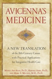 Avicenna's Medicine - A New Translation of the 11th-Century Canon with Practical Applications for Integrative Health Care ebook by Mones Abu-Asab, Ph.D.,Hakima Amri, Ph.D.,Marc S. Micozzi, M.D., Ph.D.