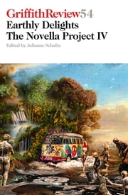 Griffith Review 54 - The Novella Project IV: Earthly Delights ebook by Julianne Schultz